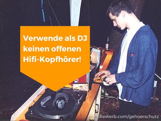Verwende als DJ keinen offenen Hifi-Kopfhörer!