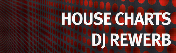 House Charts by DJ Rewerb