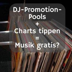 DJ Promotion Pools, Charts tippen, Gratis Musik