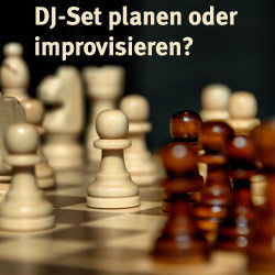 DJ Set vorbereiten, planen, improvisieren. Auflegen ist wie Schach spielen auf der Tanzfläche