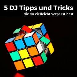 5 DJ Tipps und Tricks, die du vielleicht verpasst hast
