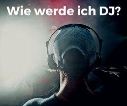 Wie werde ich DJ? Anfänger-Tipps für deinen Weg zum ersten Gig