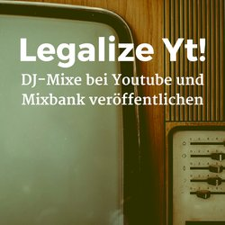 Legalize Yt! DJ-Mixe bei Youtube und Mixbank veröffentlichen