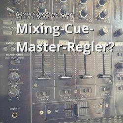 Wozu gibt es den Mixing-Cue-Master-Regler am DJ-Mischpult?