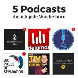 5 Podcasts, Empfehlungen die ich jede Woche höre