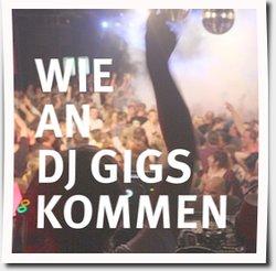 Wie bekomme ich DJ Gigs, Bookings und Auftritte?