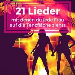 21 Lieder mit denen du jede Frau wie magisch auf die Tanzfläche ziehst