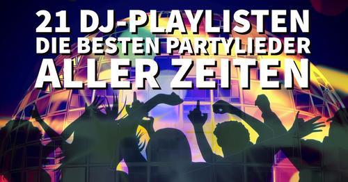 21 DJ-Playlisten: Die besten Partylieder aller Zeiten