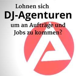 Lohnen sich DJ-Agenturen, um an Aufträge und Jobs zu kommen?
