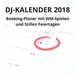 Booking-Kalender 2018 für DJs mit WM-Spielen und Stillen Feiertagen