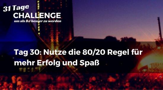 Nutze die 80/20 Regel für mehr Erfolg und Spaß, DJ-Challenge Tag 30