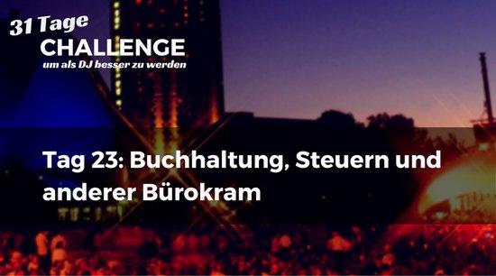 Buchhaltung, Steuern und anderer Bürokram - DJ-Challenge Tag 23
