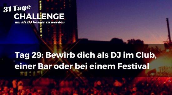Bewirb dich als DJ im Club, einer Bar oder bei einem Festival DJ-Challenge Tag 29