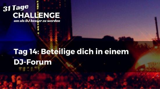 Beteilige dich in einem DJ-Forum DJ-Challenge Tag 14