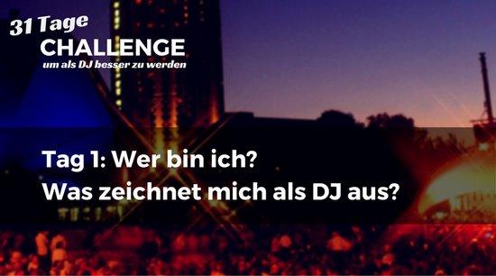 Tag 1: Wer bin ich? Was zeichnet mich als DJ aus?