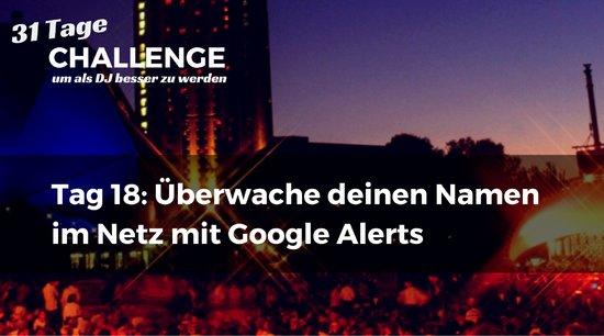 Überwache deinen Namen im Netz mit Google Alerts, DJ-Challenge Tag 18