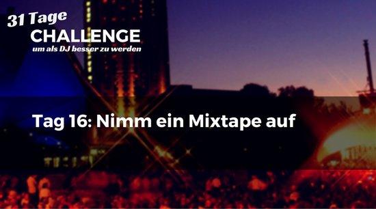 Nimm ein Mixtape auf, DJ-Challenge Tag 16