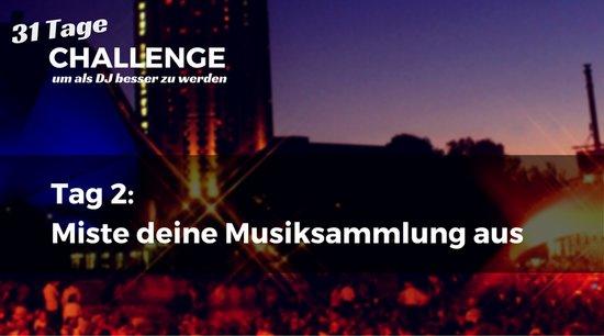 DJ-Challenge Tag2: Miste deine Musiksammlung aus