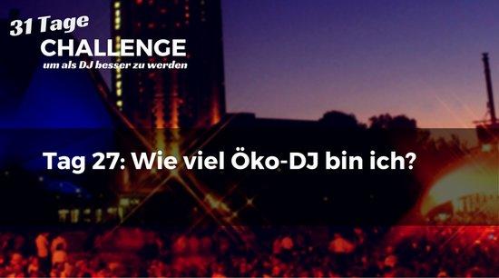 Wie viel Öko-DJ bin ich? DJ-Challenge Tag 27