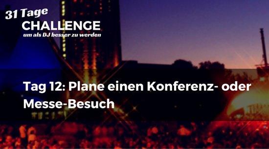Plane einen Konferenz- oder Messe-Besuch, DJ-Challenge Tag 12