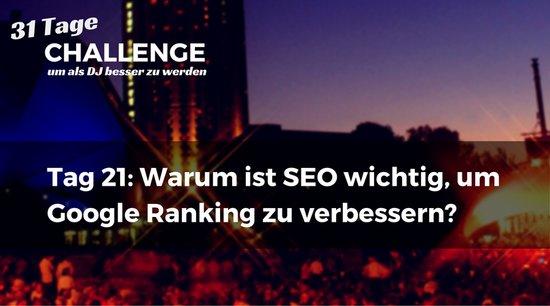 Warum ist SEO wichtig, um Google Ranking zu verbessern? DJ-Challenge Tag 21