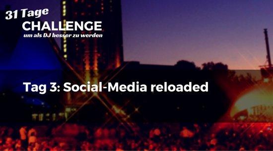 Social Media reloaded, DJ-Challenge Tag 3