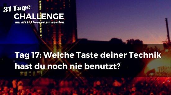 Welche Taste deiner Technik hast du noch nie benutzt? DJ-Challenge Tag 17