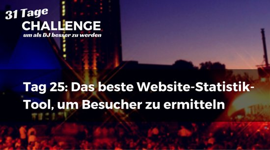 Das beste Website-Statistik-Tool, um Besucher zu ermitteln ist gratis, DJ-Challenge Tag 25