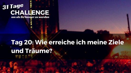 Wie erreiche ich meine Ziele und Träume? DJ-Challenge Tag 20
