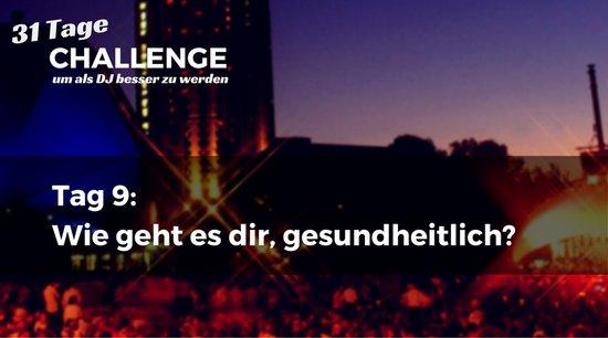 Wie geht es dir, gesundheitlich? DJ-Challenge Tag 9