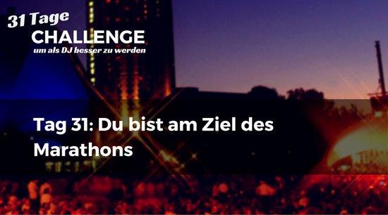 Du bist am Ziel des Marathons, DJ-Challenge Tag 31