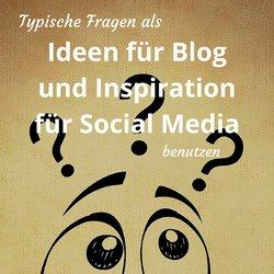 Typische Fragen als Ideen für Blog und Inspiration für Social Media benutzen