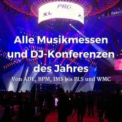 Alle Musikmessen und DJ-Konferenzen des Jahres - Von ADE, BPM, IMS bis PLS und WMC