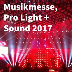 3 Tage auf der Musikmesse und Pro Light + Sound 2017 in Frankfurt