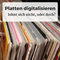 Alte Vinyl Platten digitalisieren lohnt sich nicht, oder doch?