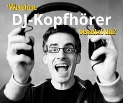 Welchen DJ-Kopfhörer benutzt du?