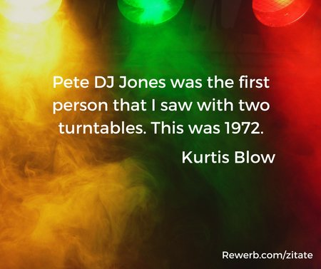 "Zitat Kurtis Blow: ""Pete DJ Jones was the first person that I saw with two turntables. This was 1972."""