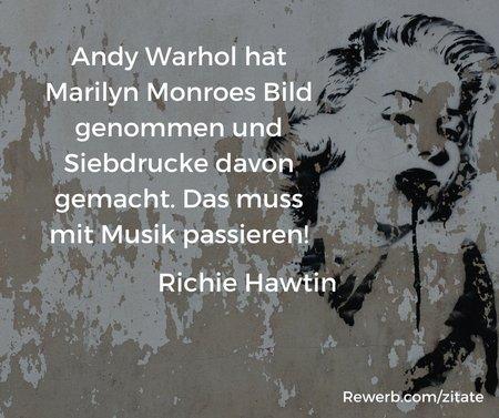 """Zitat Richie Hawtin: """"Andy Warhol hat Marilyn Monroes Bild genommen und Siebdrucke davon gemacht. Das muss mit Musik passieren!"""""""